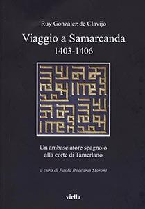 """Cover """"Viaggio a Samarcanda 1403 – 1406, un ambasciatore spagnolo alla corte di Tamerlano"""", a cura di Paola Boccardi Storoni, Viella editore"""